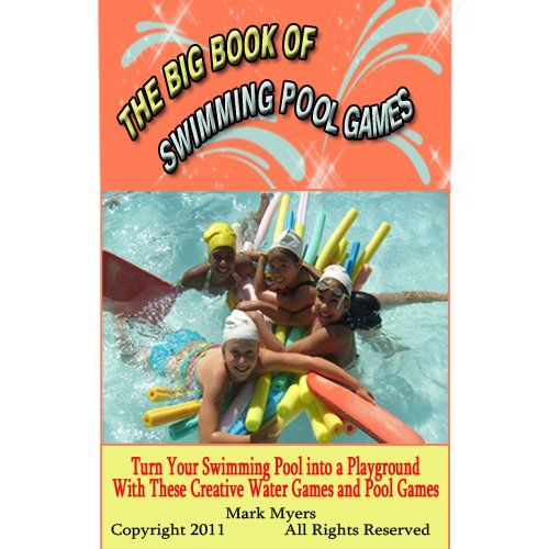 The Big Book of Swimming Pool Games: Turn Your Swimming Pool into a Playground with These Creative Water Games and Pool Games (English Edition)