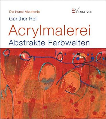 Acrylmalerei: Abstrakte Farbwelten (Die Kunst-Akademie)