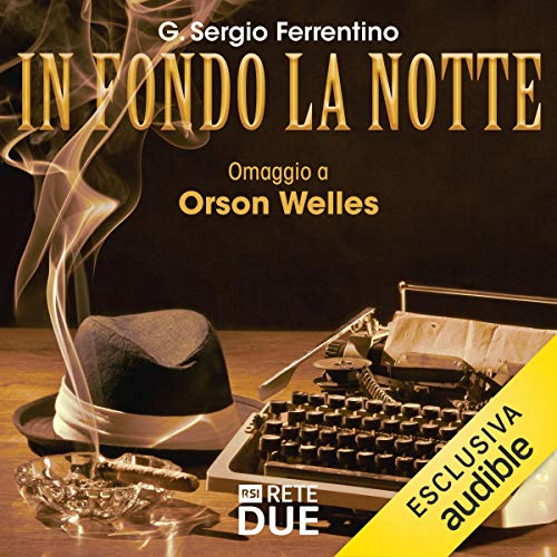 In fondo la notte: Omaggio a Orson Welles audiobook cover art