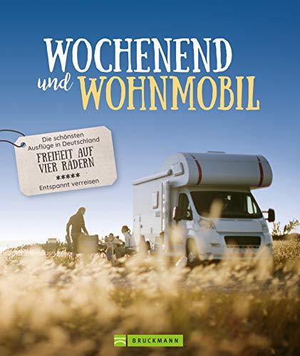 Wochenend´ und Wohnmobil: Die schönsten Ausflüge in Deutschland – Freiheit auf vier Rädern (Lust auf ...)