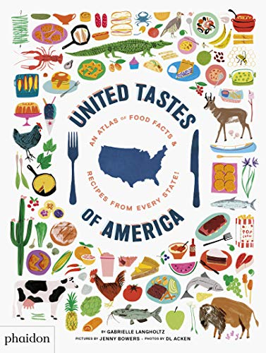 United Tastes Of America. An Atlas of Food Facts & Recipes from Every State! (CHILDRENS BOOKS)