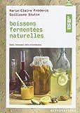 Boissons fermentées naturelles - Sodas, limonades, kéfirs et kombuchas