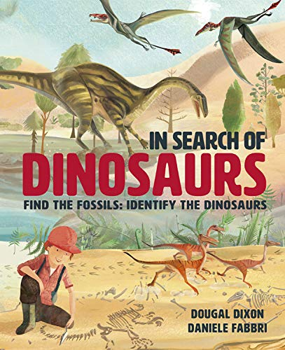 In Search of Dinosaurs: Find the Fossils: Identify the Dinosaurs