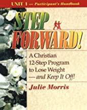 Step Forward!; A Christian 12-Step Program to Lose Weight-And Keep It Off! - Volume 1 by Julie Morris (1998-07-03)