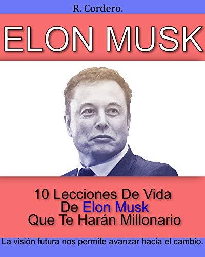 Elon Musk - 10 Lecciones De Vida De Elon Musk Que Te Harán Millonario: Descubre los SECRETOS detrás del EXITO de ELON MUSK