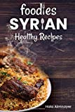 Foodies Syrian Healthy Recipes: from Syria, one of the most ancient inhabited countries on earth