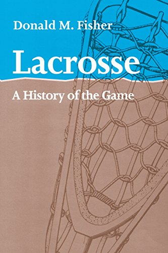 Compare Textbook Prices for Lacrosse: A History of the Game Reprint Edition ISBN 9781421400440 by Fisher, Donald   M.