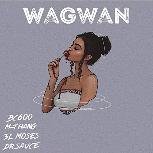 Wagwan (feat. Bc600, M-Thang & 3l.Moses) [Explicit]