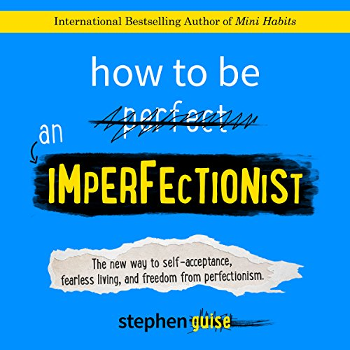 How to Be an Imperfectionist: The New Way to Self-Acceptance, Fearless Living, and Freedom from Perfectionism audiobook cover art