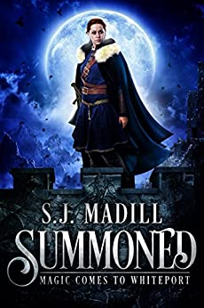 Summoned: Magic Comes to Whiteport by [S.J. Madill]