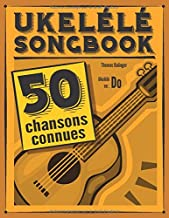 Ukulélé Songbook: 50 chansons connues pour ukulélé en do (French Edition)