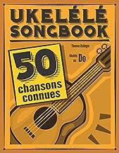 Ukulélé Songbook: 50 chansons connues pour ukulélé en do
