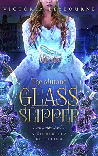 The Murano Glass Slipper: A Cinderella Retelling (Glass and Roses Book 2) (English Edition)