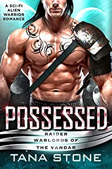 Possessed: A Sci-Fi Alien Warrior Romance (Raider Warlords of the Vandar Book 1) by [Tana Stone]