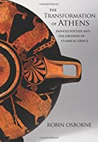 The Transformation of Athens: Painted Pottery and the Creation of Classical Greece (Martin Classical Lectures)