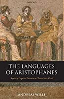 The Languages of Aristophanes: Aspects of Linguistic Variation in Classical Attic Greek (Oxford Classical Monographs)