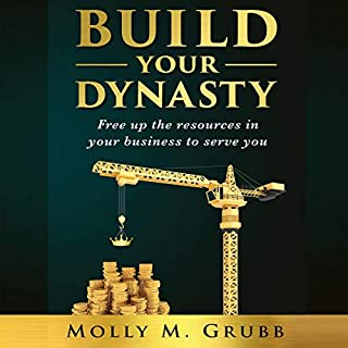 Build Your Dynasty: Free Up the Resources in Your Business to Serve You audiobook cover art