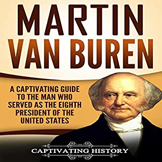 Martin Van Buren     A Captivating Guide to the Man Who Served as the Eighth President of the United States              By:                                                                                                                                 Captivating History                               Narrated by:                                                                                                                                 Duke Holm                      Length: 2 hrs and 1 min     49 ratings     Overall 4.1