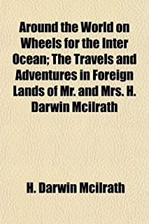 Around the World on Wheels for the Inter Ocean; The Travels and Adventures in Foreign Lands of Mr. and Mrs. H. Darwin McIl...