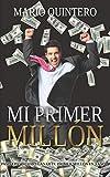 MI PRIMER MILLON: Una historia real de como pasar de tener d