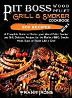 Pit Boss Wood Pellet Grill and Smoker Cookbook 2021: A Complete Guide to Master your Wood Pellet Smoker and Grill. 200 Delicious Recipes for the Perfect BBQ. Smoke Meat, Bake or Roast Like a Chef