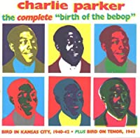 Complete Birth of the Bebop by Charlie Parker (1991-03-28)