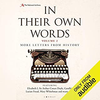 In Their Own Words 2     More Letters from History              By:                                                                                                                                 The National Archives                               Narrated by:                                                                                                                                 Jonathan Keeble,                                                                                        Joan Walker                      Length: 5 hrs and 59 mins     1 rating     Overall 3.0