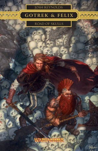 Gotrek & Felix: Road of Skulls (Warhammer Novels: Gotrek & Felix) by Josh Reynolds (2013-01-29)
