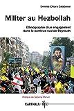 Militer au Hezbollah - Ethnographie d'un engagement dans la banlieue sud de Beyrouth