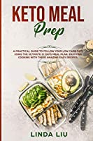 Kеtо Meal Prep: A Practical Guide to Follow your Low Carb Diet, Using the Ultimate 21 Days Meal Plan, Enjoying Cooking with these Amazing Easy Recipes.