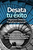 Desata tu Éxito 'Hipnosis Directa Transformacional®': Descubre cómo elevar tus resultados como Terapeuta, con una Herramienta Mágica.