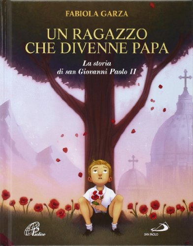 Un ragazzo che divenne papa. La storia di san Giovanni Paolo II