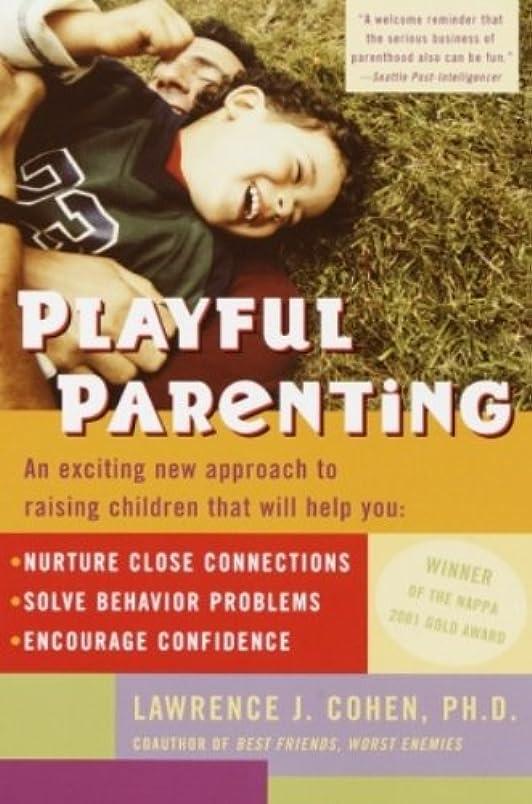 恥ずかしさ争う放射性Playful Parenting: An Exciting New Approach to Raising Children That Will Help You Nurture Close Connections, Solve Behavior Problems, and Encourage Confidence (English Edition)