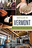 Distilled in Vermont: A History & Guide with Cocktail Recipes (American Palate)