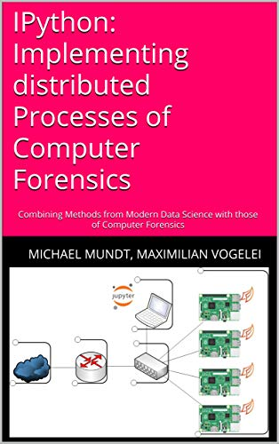 IPython: Implementing distributed Processes of Computer Forensics: Combining Methods from Modern Data Science with those of Computer Forensics (English Edition)