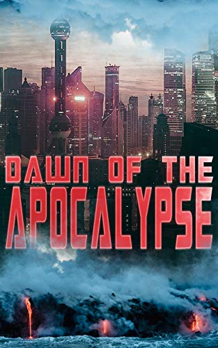 DAWN OF THE APOCALYPSE: 30+ Dystopias in One Edition: The Last Man, Anthem, Iron Heel, Looking Backward, The Time Machine, When The Sleeper Wakes, Gulliver's ... Lord of the World, The Machine Stops…