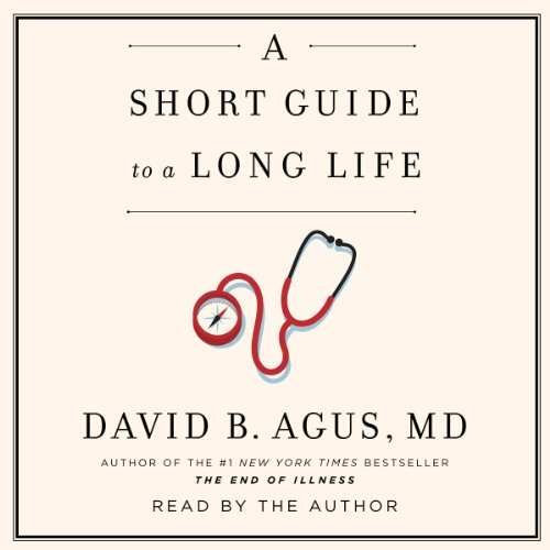 A Short Guide to a Long Life Audiobook By David B. Agus MD cover art