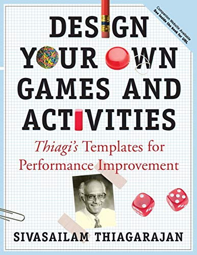 Design Your Own Games and Activities: Thiagi's Templates for Performance Improvement: Thiagi's Templates for Performance Improvement [With CDROM]