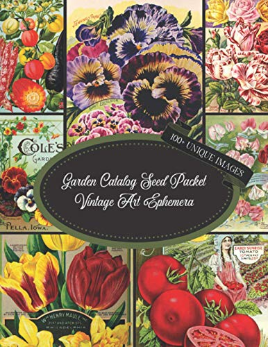 Compare Textbook Prices for Garden Catalog Seed Packet Vintage Art Ephemera: For Junk Journaling, Scrapbooking, Decoupage, Collages, Card Making & Mixed Media : 100+ ... Art Paper For Papercrafts & Junk Journals  ISBN 9798712035748 by Everett, Ann