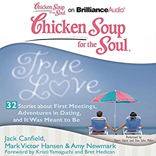 Chicken Soup for the Soul: True Love - 32 Stories about First Meetings, Adventures in Dating, and It Was Meant to Be audiobook cover art