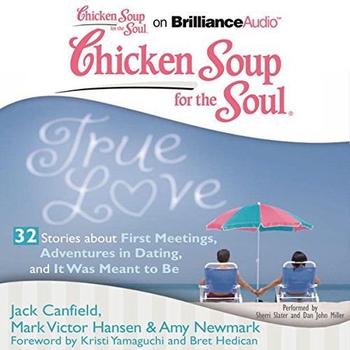 Chicken Soup for the Soul: True Love - 32 Stories about First Meetings, Adventures in Dating, and It Was Meant to Be cover art
