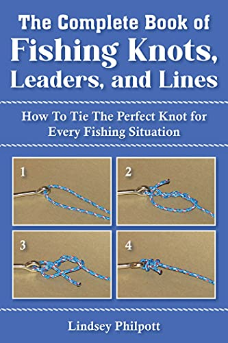 Complete Book of Fishing Knots, Leaders, and Lines: How to Tie The Perfect Knot for Every Fishing Situation