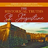 The Historical Truths of St. Augustine   America's Oldest City   US History 3rd Grade   Children's American History (English Edition)