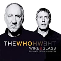 Wire & Glass: Six Songs From A Mini-Opera by The Who (2006-07-24)