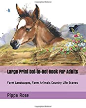 Large Print Dot-to-Dot Book For Adults: Farm Landscapes, Farm Animals Country Life Scenes (Adult Dot to Dot Books)