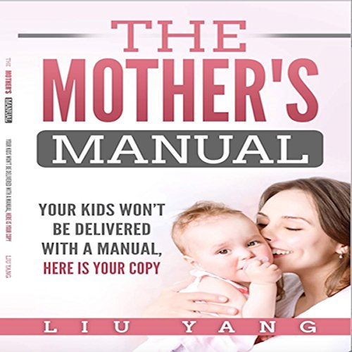 The Mother's Manual: Your Kids Won't Be Delivered with a Manual, Here Is Your Copy cover art