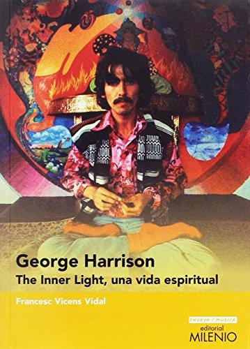 George Harrison. The Inner Light, una vida espiritual (Ensayo / Música)