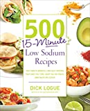 500 15-Minute Low Sodium Recipes: Fast and Flavorful Low-Salt Recipes that Save You Time, Keep You...