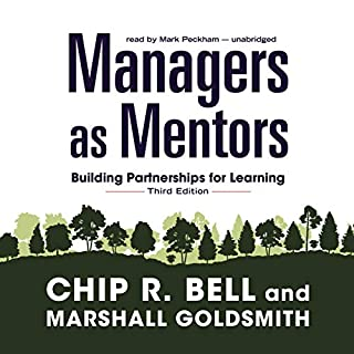 Managers as Mentors     Building Partnerships for Learning (Third Edition)              Written by:                                                                                                                                 Chip R. Bell,                                                                                        Marshall Goldsmith                               Narrated by:                                                                                                                                 Mark Peckham                      Length: 6 hrs and 34 mins     Not rated yet     Overall 0.0