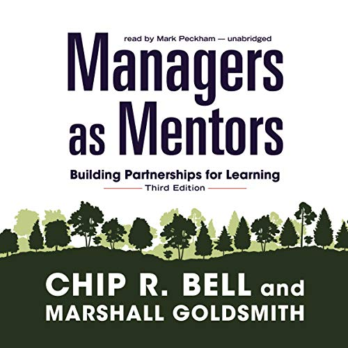 Managers as Mentors     Building Partnerships for Learning (Third Edition)              By:                                                                                                                                 Chip R. Bell,                                                                                        Marshall Goldsmith                               Narrated by:                                                                                                                                 Mark Peckham                      Length: 6 hrs and 34 mins     13 ratings     Overall 4.2